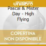 Pascal & Mister Day - High Flying cd musicale di Pascal & mister day