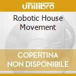 Robotic House Movement cd musicale