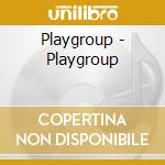 Playgroup - Playgroup cd musicale di Playgroup