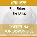 Eno Brian - The Drop cd musicale di Brian Eno