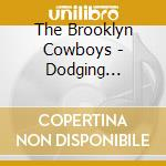 Dodging bullets cd musicale di The brooklyn cowboys