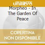Morpheo - In The Garden Of Peace cd musicale di Morpheo