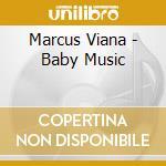 Marcus Viana - Baby Music cd musicale di Marcus Viana