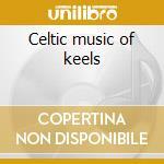 Celtic music of keels cd musicale di Artisti Vari