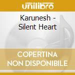 Karunesh - Silent Heart cd musicale di KARUNESH
