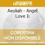Aeoliah - Angel Love Ii cd musicale di AEOLIAH