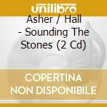 Sounding the stones cd musicale di Asher / hall