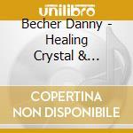 Becher Danny - Healing Crystal & Tibetan Bowls cd musicale di Danny Becher