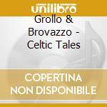 Grollo & Brovazzo - Celtic Tales cd musicale di GROLLO & BROVAZZO