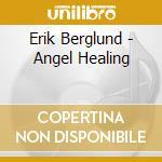Berglund Erik - Angel Healing cd musicale di Erik Berglund