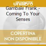 COMING TO YOUR SENSES                     cd musicale di Frank Gambale