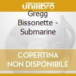 SUBMARINE                                 cd musicale di Gregg Bissonette