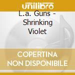 L.a. Guns - Shrinking Violet cd musicale di L.A.GUNS