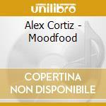 Moodfood - cd musicale di Alex Cortiz