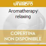 Aromatherapy relaxing cd musicale