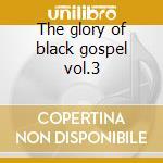 The glory of black gospel vol.3 cd musicale di Gospel Black