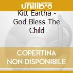Kitt Eartha - God Bless The Child cd musicale di Eartha Kitt
