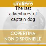 The last adventures of captain dog cd musicale