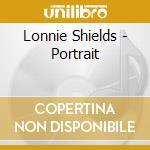 Lonnie Shields - Portrait cd musicale di Shields Lonnie