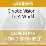 CD - CRYPTIC VISION       - IN A WORLD cd musicale di Vision Cryptic