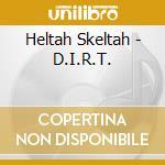 D.i.r.t. cd musicale di Skeltah Heltan