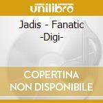 FANATIC                                   cd musicale di JADIS