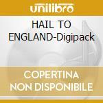 HAIL TO ENGLAND-Digipack cd musicale di MANOWAR