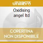 Oxidising angel ltd cd musicale