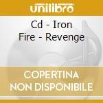 CD - IRON FIRE - REVENGE cd musicale di Fire Iron