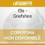 GRIEFSHIRE cd musicale di ELIS