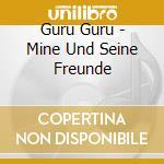 Guru Guru - Mine Und Seine Freunde cd musicale di GURU GURU