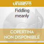 Fiddling meanly cd musicale