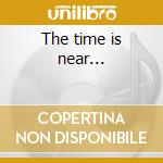 The time is near... cd musicale