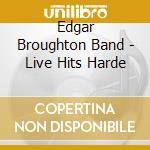 LIFE HITS HARDER cd musicale di EDGAR BROUGHTON BAND
