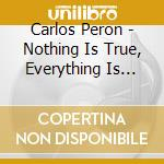 NOTHING IS TRUE, EVERYTHING IS PERMITTED  cd musicale di Carlos Peron