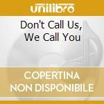 DON'T CALL US, WE CALL YOU                cd musicale di GURU GURU