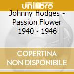 PASSION FLOWER 1940 - 1946 cd musicale di Johnny Hodges