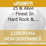 25 & ALIVE - FINEST IN HARD ROCK & METAL  cd musicale di Artisti Vari