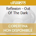 Reflexion - Out Of The Dark cd musicale di REFLEXION