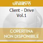 Client - Drive Vol.1 cd musicale di CLIENT