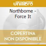 Northborne - Force It cd musicale di NORTHBORNE