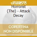 ATTACK DECAY                              cd musicale di The Horrorist