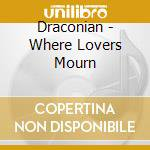 Draconian - Where Lovers Mourn cd musicale di DRACONIAN