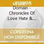 Domain - Chronicles Of Love Hate & Sorrow cd musicale di DOMAIN