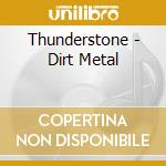 Thunderstone - Dirt Metal cd musicale di THUNDERSTONE