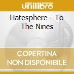 Hatesphere - To The Nines cd musicale di HATESPHERE