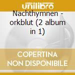 Nachthymnen - orkblut (2 album in 1) cd musicale