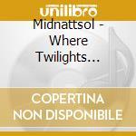 WHERE TWILIGHT DWELLS                     cd musicale di MIDNATTSOL