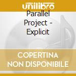 Parallel Project - Explicit cd musicale di Project Parallel