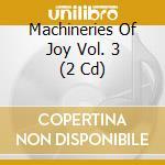 MACHINERIES OF JOY VOL.3                  cd musicale di Artisti Vari